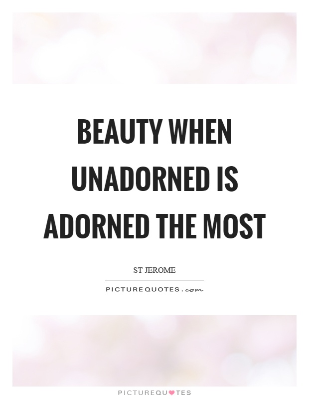 Beauty when unadorned is adorned the most Picture Quote #1
