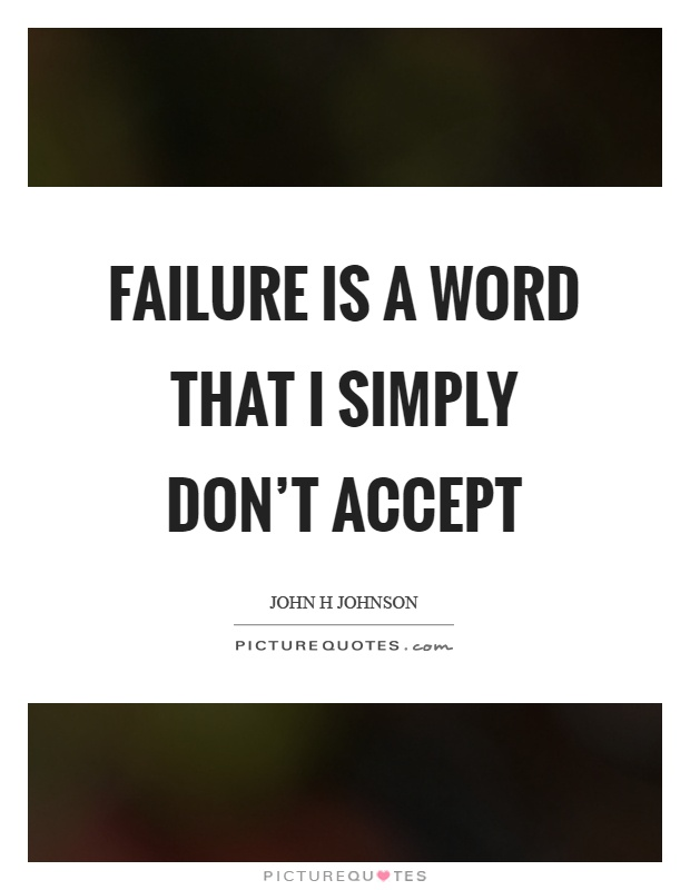 Failure is a word that I simply don't accept Picture Quote #1