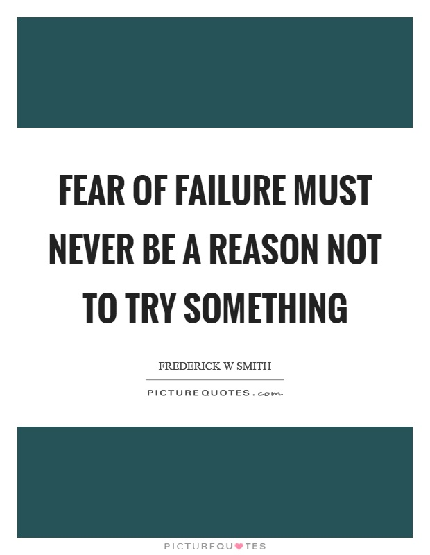Fear of failure must never be a reason not to try something Picture Quote #1