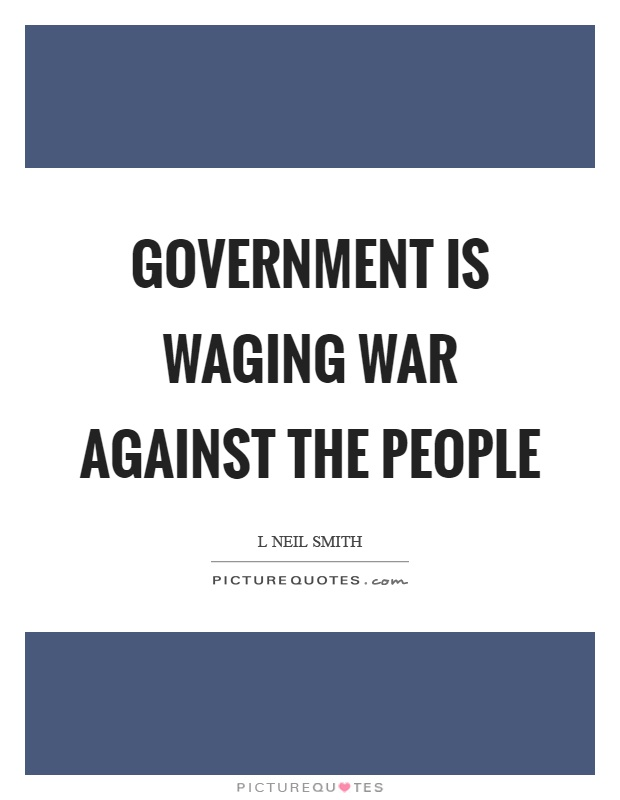 Government is waging war against the people Picture Quote #1