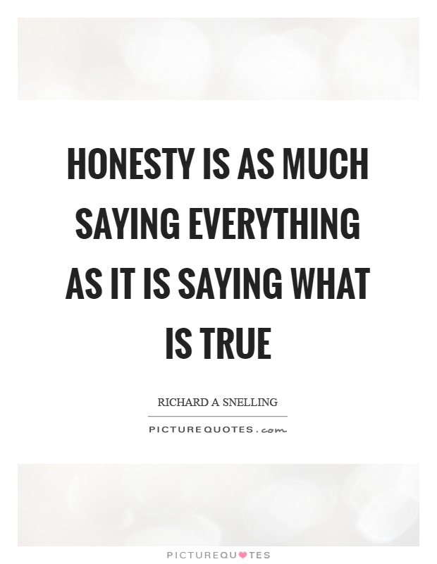 Honesty is as much saying everything as it is saying what is true Picture Quote #1