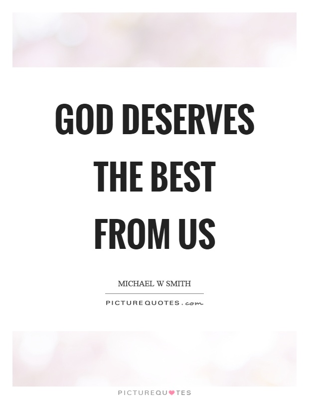 God deserves the best from us Picture Quote #1