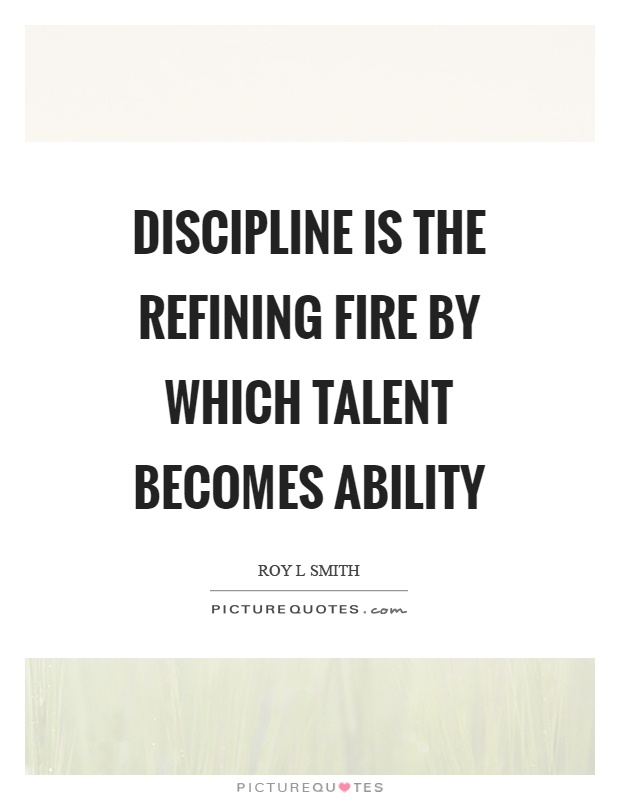 Discipline is the refining fire by which talent becomes ability Picture Quote #1