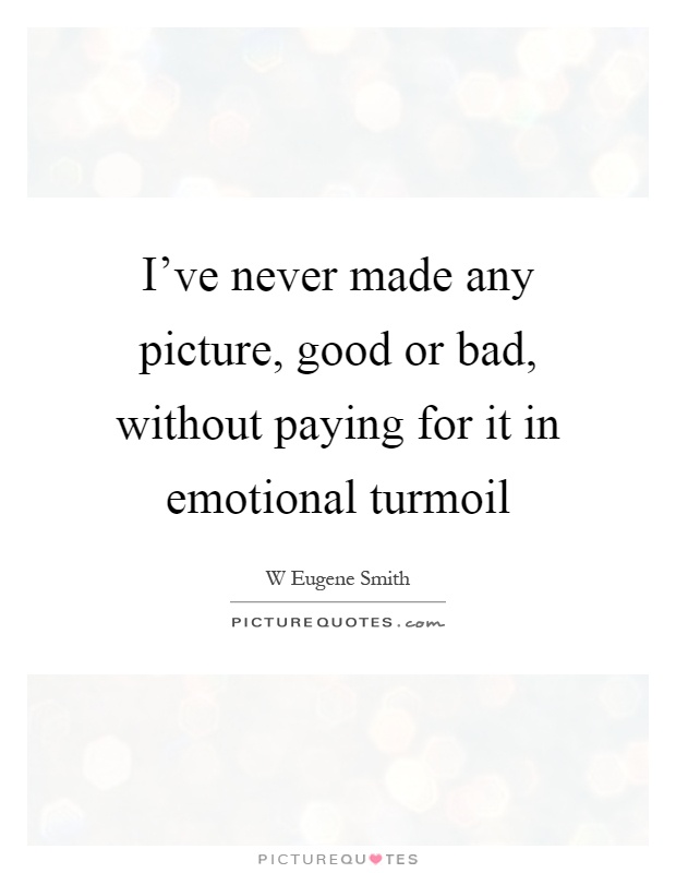 I've never made any picture, good or bad, without paying for it in emotional turmoil Picture Quote #1