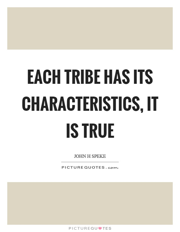 Each tribe has its characteristics, it is true Picture Quote #1