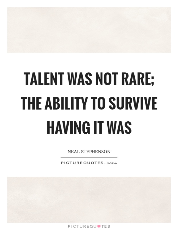 Talent was not rare; the ability to survive having it was Picture Quote #1