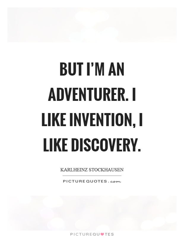 But I'm an adventurer. I like invention, I like discovery Picture Quote #1