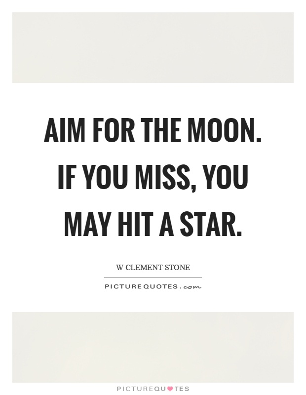 Aim for the moon. If you miss, you may hit a star Picture Quote #1
