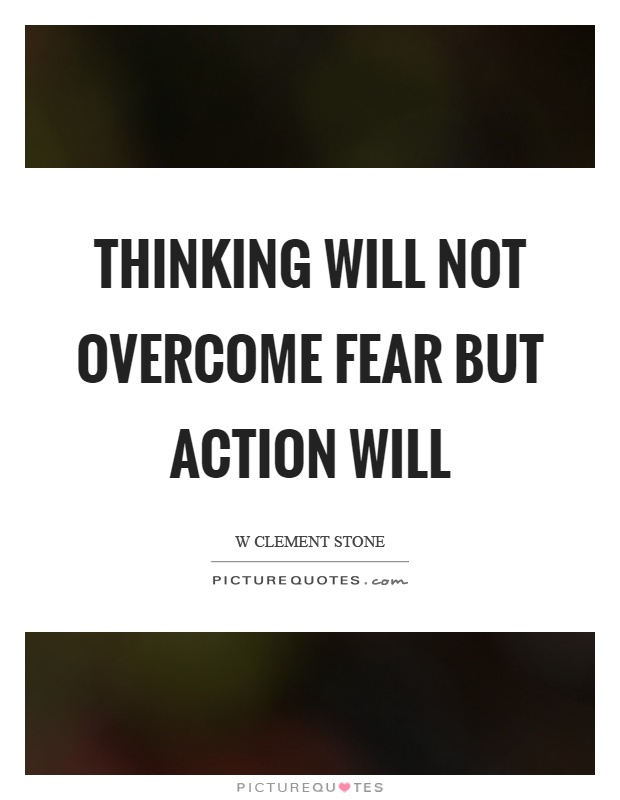 Thinking will not overcome fear but action will Picture Quote #1
