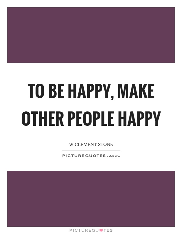To be happy, make other people happy Picture Quote #1