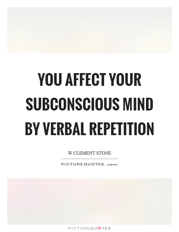 You affect your subconscious mind by verbal repetition Picture Quote #1