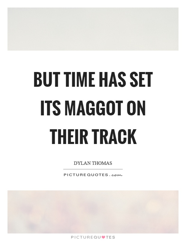 But time has set its maggot on their track Picture Quote #1