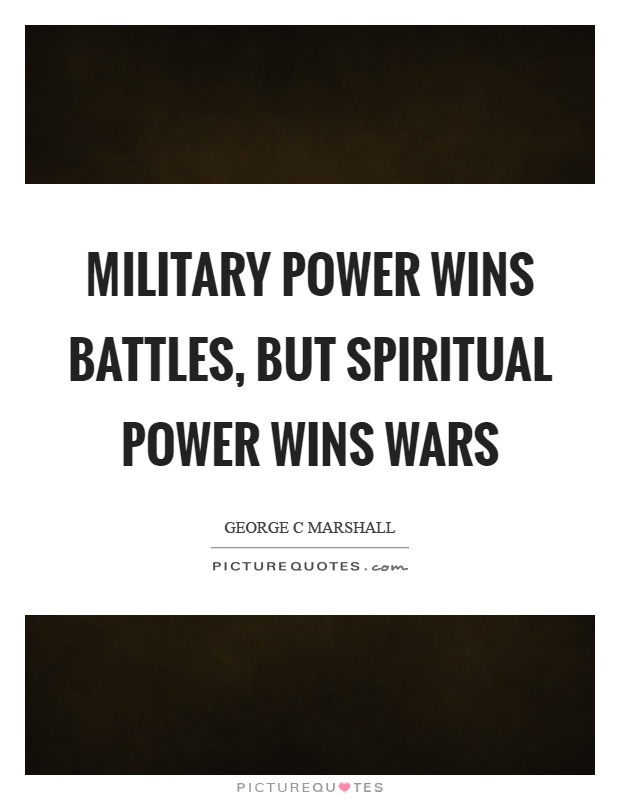 Military power wins battles, but spiritual power wins wars Picture Quote #1