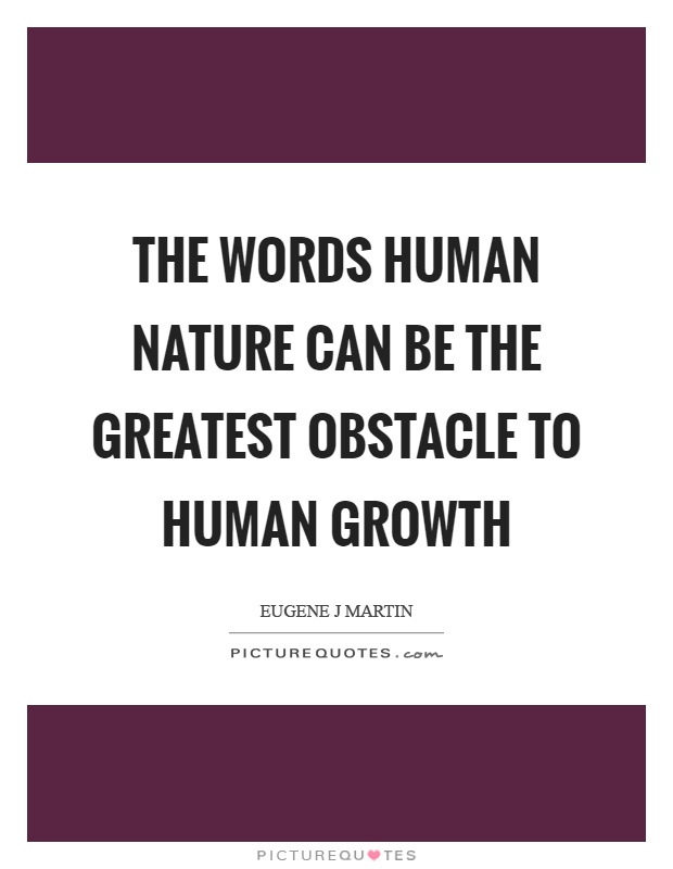 The words human nature can be the greatest obstacle to human growth Picture Quote #1
