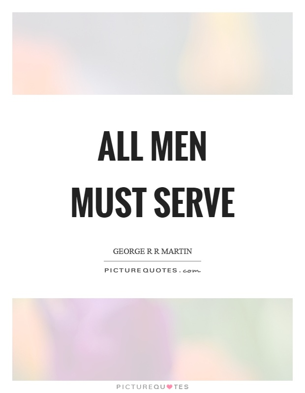 All men must serve Picture Quote #1