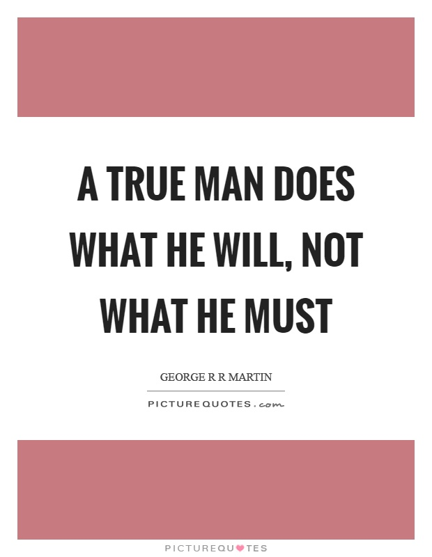 A true man does what he will, not what he must Picture Quote #1
