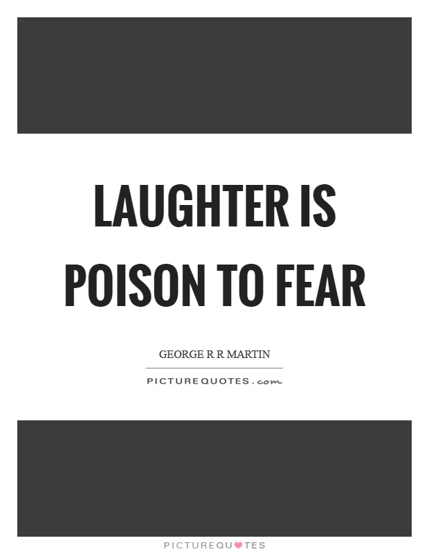 Laughter is poison to fear Picture Quote #1