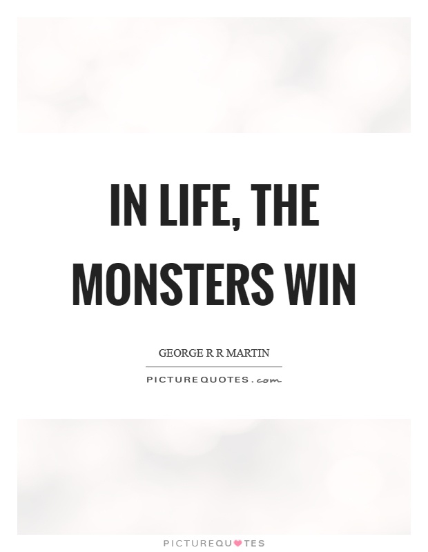 In life, the monsters win Picture Quote #1