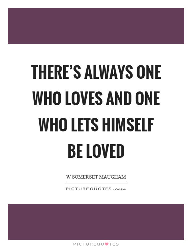 There's always one who loves and one who lets himself be loved Picture Quote #1