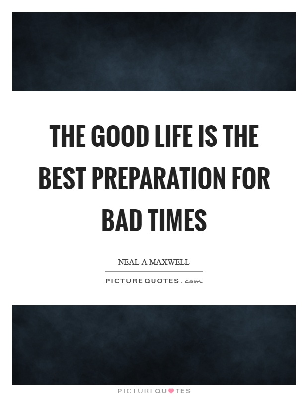 The good life is the best preparation for bad times Picture Quote #1