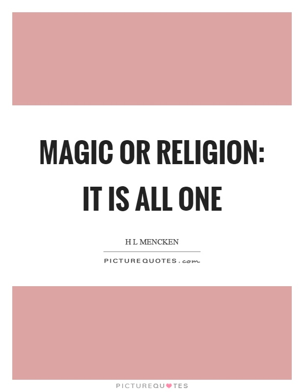 Magic or religion: it is all one Picture Quote #1