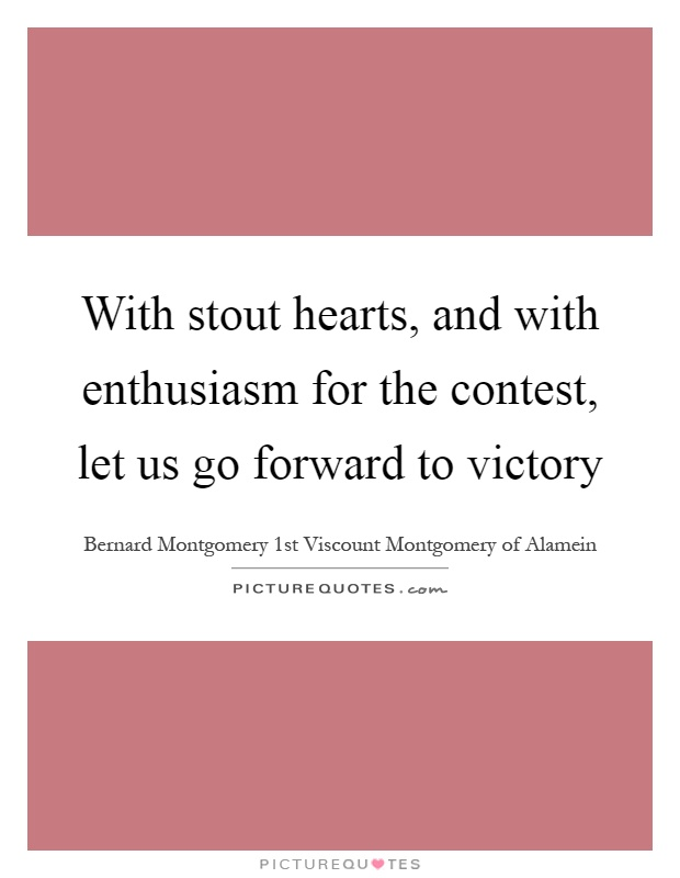 With stout hearts, and with enthusiasm for the contest, let us go forward to victory Picture Quote #1