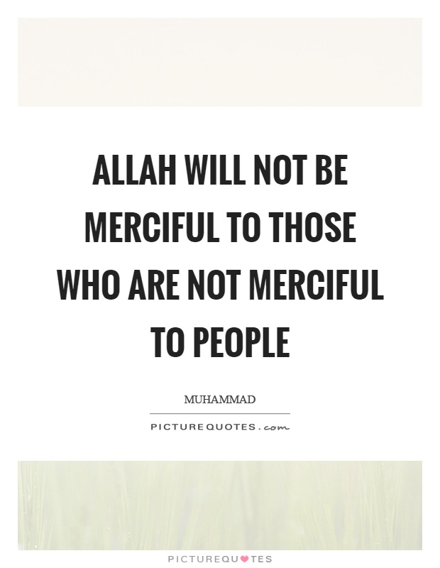 Allah will not be merciful to those who are not merciful to people Picture Quote #1