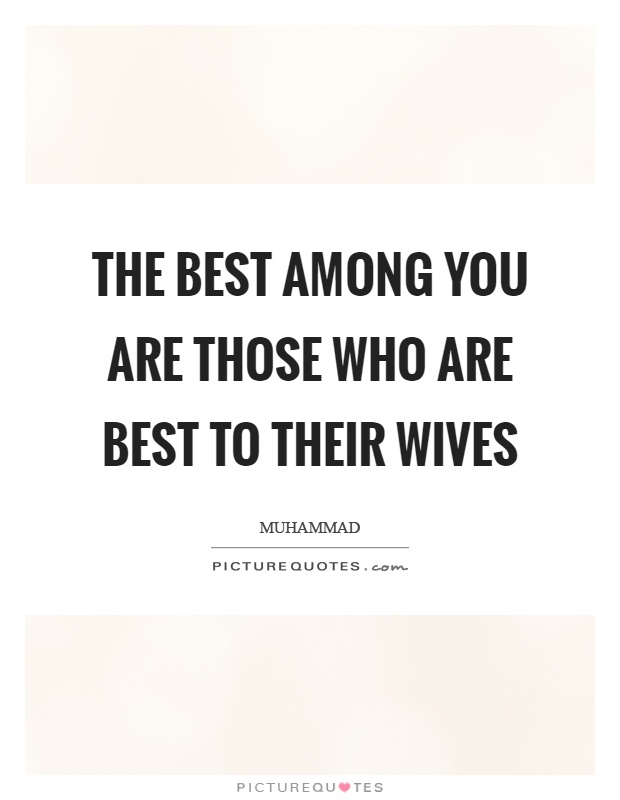 The best among you are those who are best to their wives Picture Quote #1