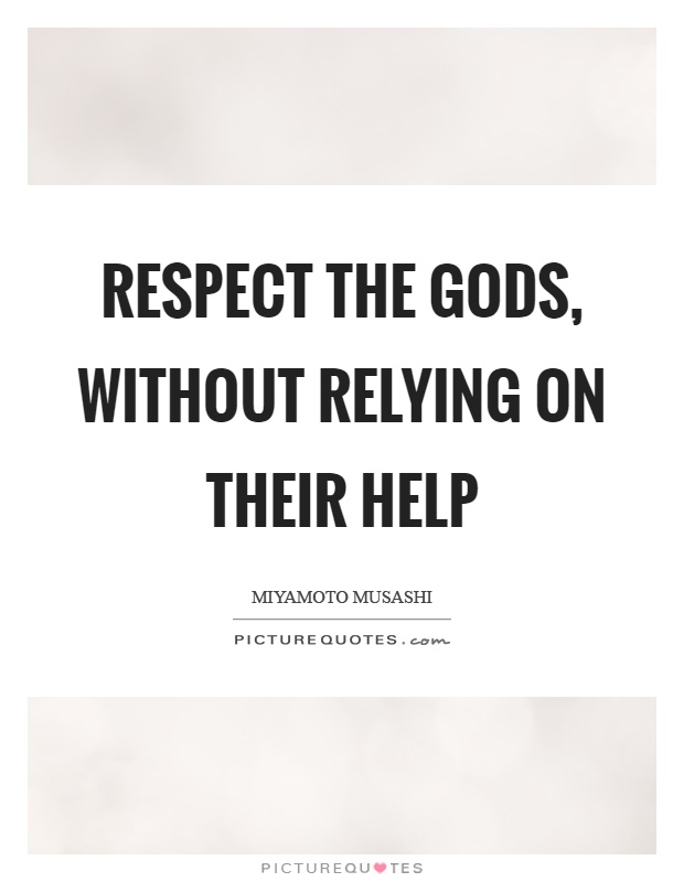 Respect the gods, without relying on their help Picture Quote #1
