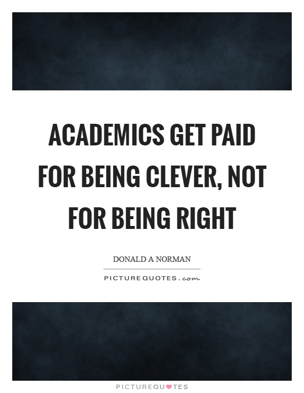Academics get paid for being clever, not for being right Picture Quote #1