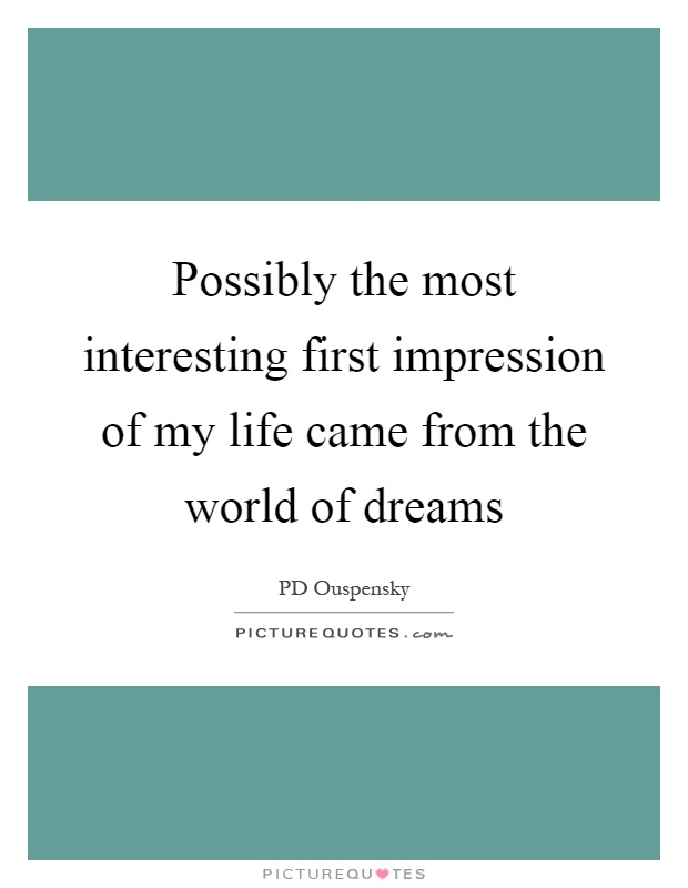 Possibly the most interesting first impression of my life came from the world of dreams Picture Quote #1