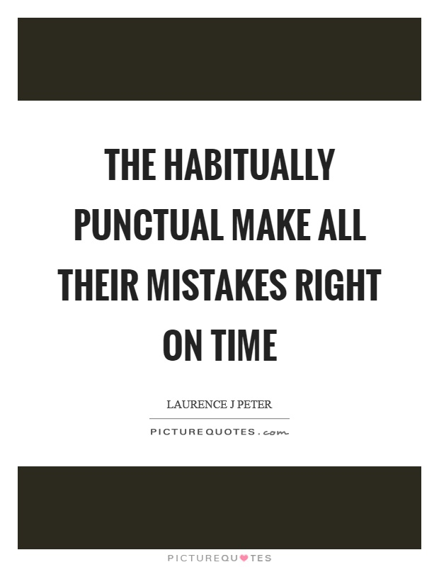 The habitually punctual make all their mistakes right on time Picture Quote #1
