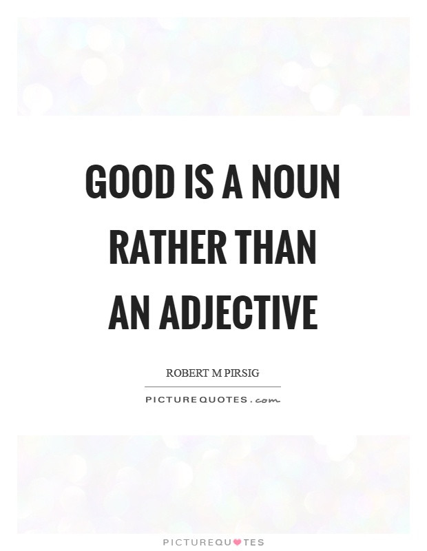 Good is a noun rather than an adjective Picture Quote #1