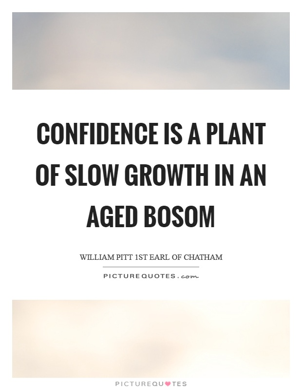 Confidence is a plant of slow growth in an aged bosom Picture Quote #1