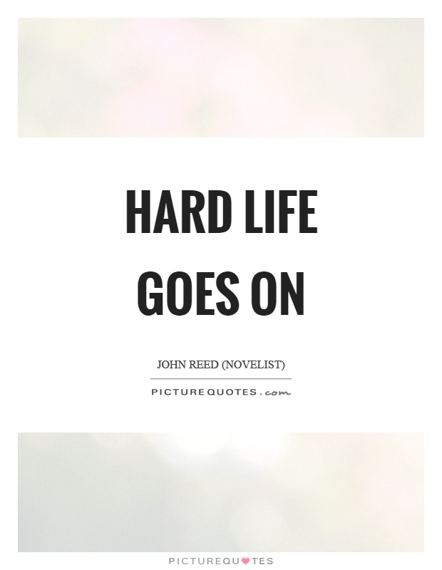 Hard life goes on Picture Quote #1