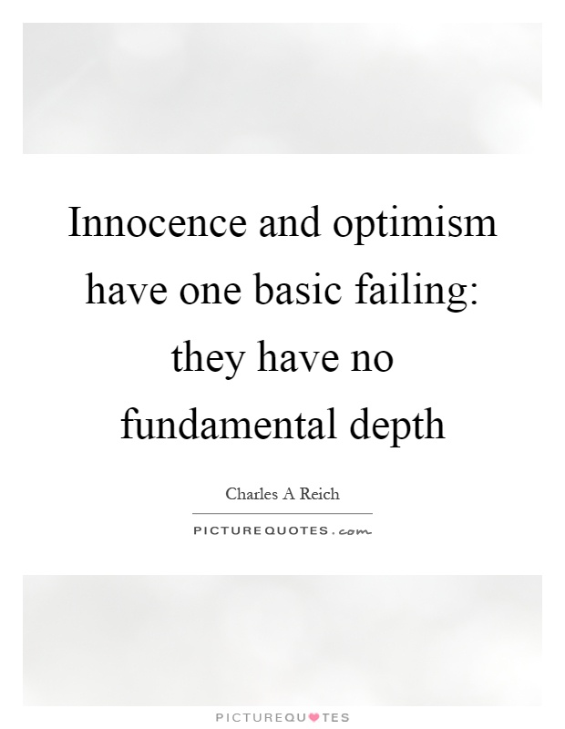 Innocence and optimism have one basic failing: they have no fundamental depth Picture Quote #1