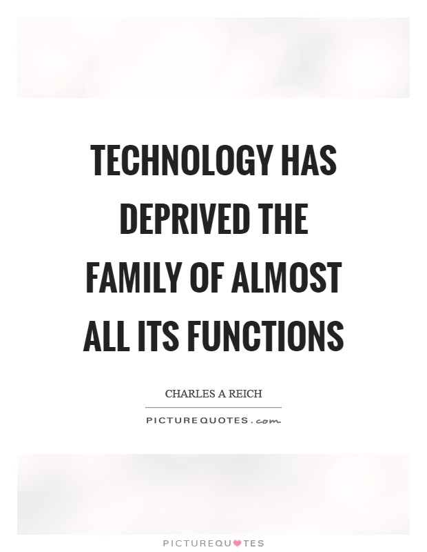 Technology has deprived the family of almost all its functions Picture Quote #1