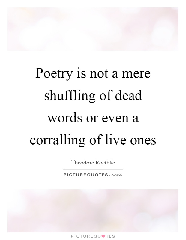 Poetry is not a mere shuffling of dead words or even a corralling of live ones Picture Quote #1