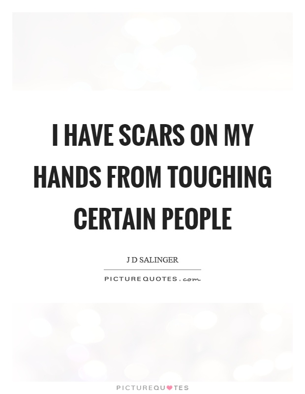 I have scars on my hands from touching certain people Picture Quote #1