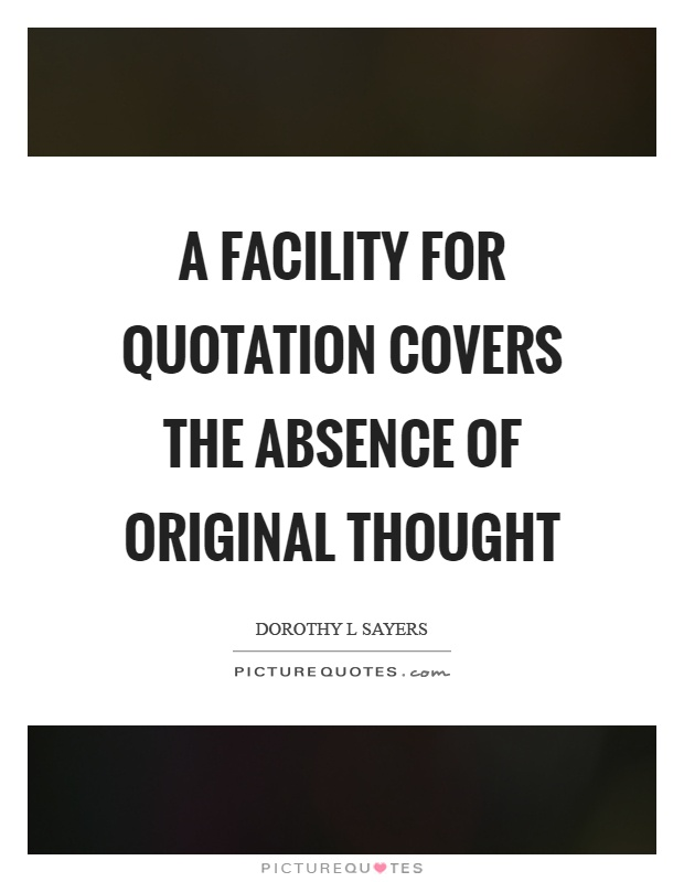 A facility for quotation covers the absence of original thought Picture Quote #1