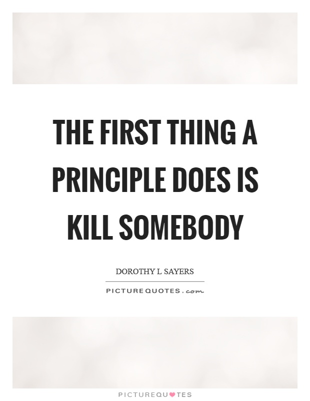 The first thing a principle does is kill somebody Picture Quote #1