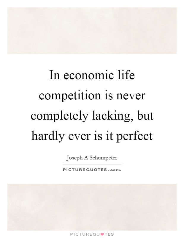 In economic life competition is never completely lacking, but hardly ever is it perfect Picture Quote #1