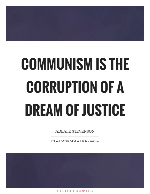 Communism is the corruption of a dream of justice Picture Quote #1