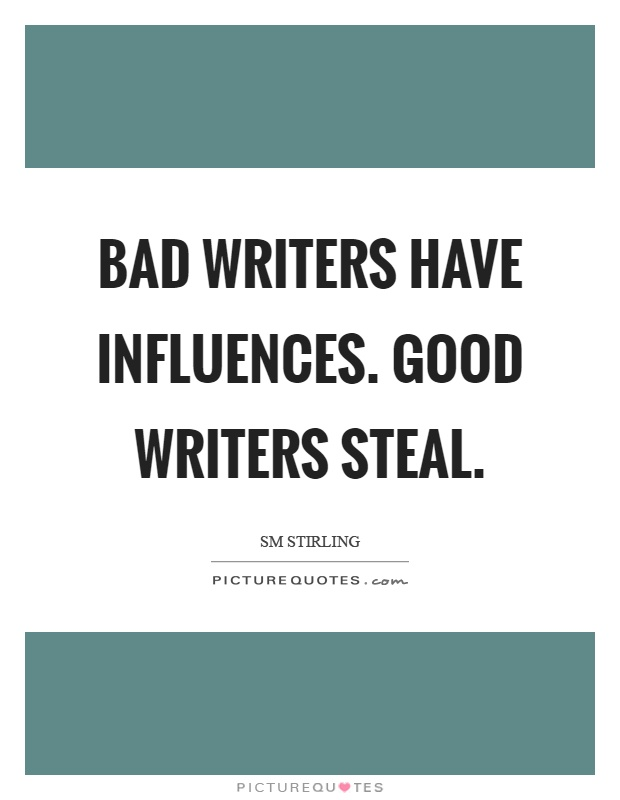 Bad writers have influences. Good writers steal Picture Quote #1