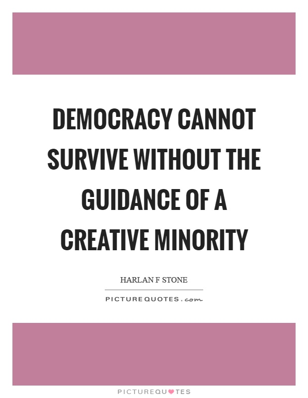 Democracy cannot survive without the guidance of a creative minority Picture Quote #1