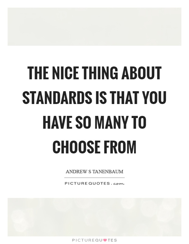 The nice thing about standards is that you have so many to choose from Picture Quote #1