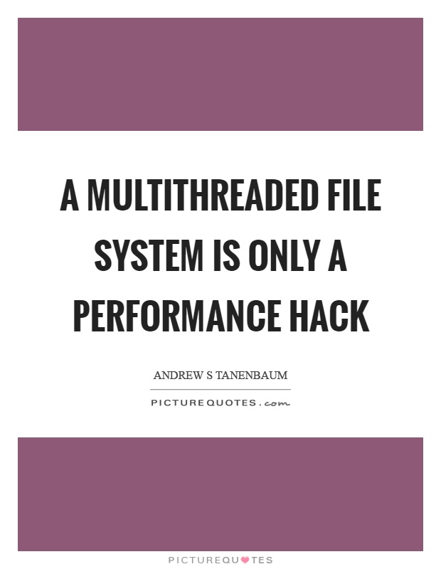 A multithreaded file system is only a performance hack Picture Quote #1