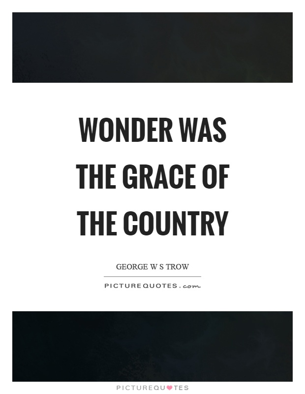 Wonder was the grace of the country Picture Quote #1