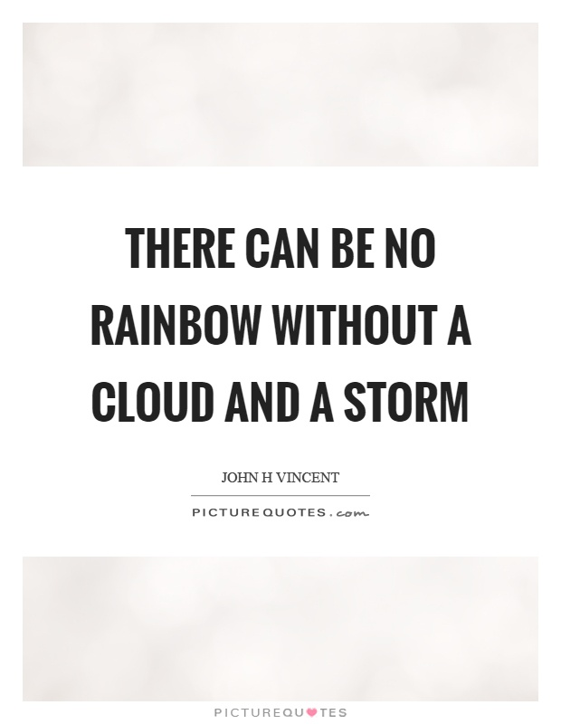 There can be no rainbow without a cloud and a storm Picture Quote #1