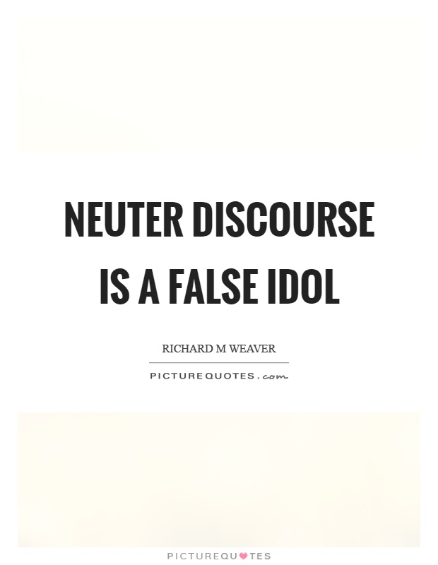 Neuter discourse is a false idol Picture Quote #1